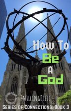 How to Be a God [ManXMan] by EnticingElite