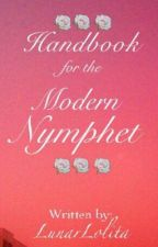 A Handbook for the Modern Nymphet by LunarLolita
