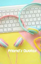 『Friend's Quotes』 by unicorn_otakuuu9