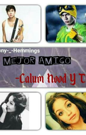 Mi Mejor Amigo -Calum Hood Y Tu- by Jenny-_-Hemmings