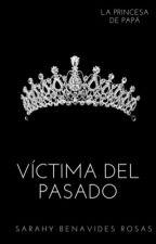 Víctima del Pasado #1 by SarahyBenavidesRosas