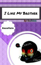 I Like My Brother♥ ×ErrorFresh× by -_Tikka_-