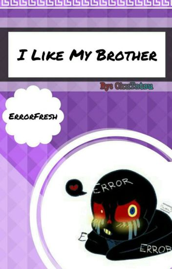 I Like My Brother♥ ×ErrorFresh×