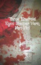 Those Emerald Eyes  Kaspar Varn Fan-Fic  by TheDarkHeroine