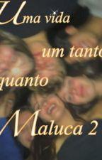 Uma Vida Um Tanto Quanto Maluca 2 {CONCLUIDA!} by StheeSanttos