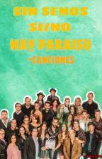 CANCIONES DE SIN SENOS SI/NO HAY PARAISO by reynitalu