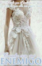 Casada con mi Enemigo by AnnaMaaz