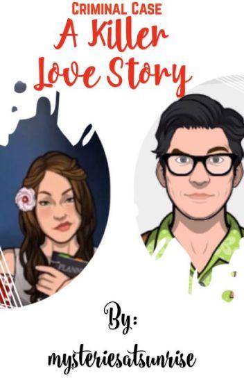 Criminal Case A Killer Love Story Mysteriesatsunrise Wattpad