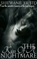 The Kiss Of A Nightmare [COMING SOON] by ThePsychoMadHatter