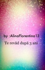 Te revăd după 3 ani -volumul 2- by AlinaFlorentina13