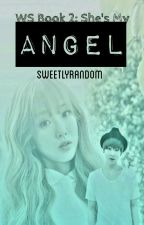 WS Book 2: She's My Angel by SweetlyRandom
