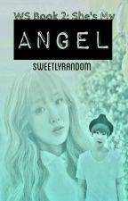 WS Book 2: She's My Angel by SweetlyRandom