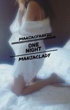 +ONE NIGHT+(Дууссан) by maniacfanfic