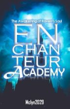 Enchanteur Academy (The Awakening of Raven's Soul ) by Mclyn2029