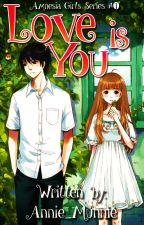 Love is You (Amnesia Series #1) |COMPLETED by Annie_Munnie