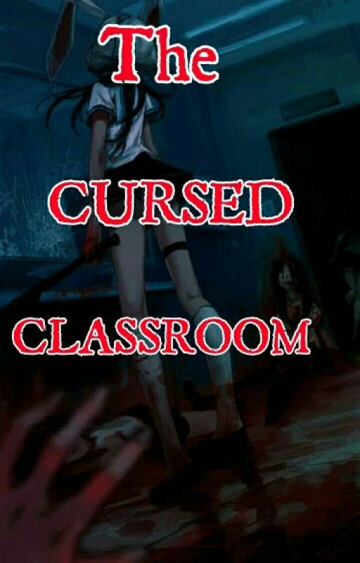THE CURSED CLASSROOM by proudYGstan4ever