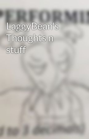 Tags, Thoughts and More by _TheLaggyBean_