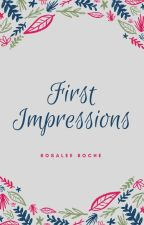 First Impressions (On hold during NaNoWriMo) by RosaleeRoche