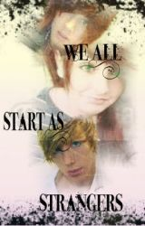We All Start As Strangers by Pancakes_Are_Sour