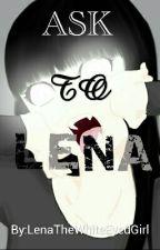 Ask To Lena by LenaTheWhiteEyedGirl