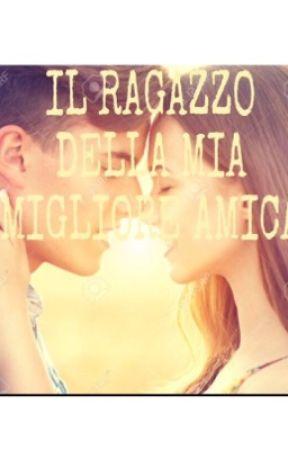IL RAGAZZO DELLA MIA MIGLIORE AMICA by SavinaScaramuzzino8