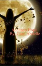 Adeline's Hope (Complete) by Cute_Abrielle
