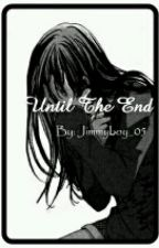 Until The End [EDITED] by ImYourKing_05