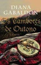 Os Tambores do Outono: parte 1- Série Outlander 4 by eleguimaraes