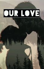 Our Love (shqip)  by infinity____________