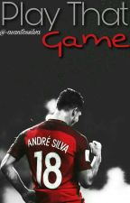 Play That Game  || André Silva ✔ by -asantossilva