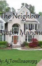 The Neighbor (A Austin Mahone Love Story) by Aj_Tomlinson1313