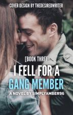 I Fell For A Gang Member [3] by SimplyAmber96