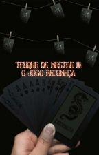 Truque De Mestre - III - O Jogo Recomeça. (Concluído) by harleysemcoringa