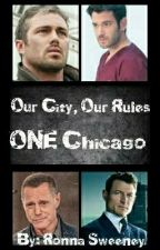 Our City, Our Rules, ONE Chicago #2  Chicago Fire by RonnaSweeney