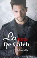 La Marca De Caleb (Sin Editar ) by franciaMV