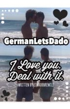 GermanLetsDado || I Love you. Deal with it. by einhornrewilz