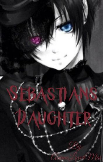 Sebastian's daughter (Ciel x demon reaper reader)