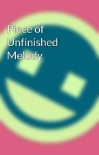 Piece of Unfinished Melody by VermillionGust