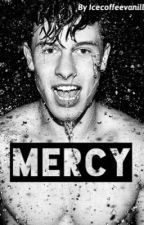 Mercy | SHAWN MENDES FANFIC by icecoffeevanilla
