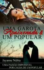 Uma Garota Apaixonada E Um Popular (Concluída). by JayanneNbia