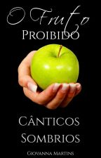 O Fruto Proibido : Cânticos Sombrios ( Volume 2 ) by menor_giih