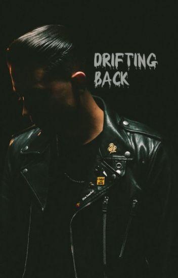 Drifting Back [Fanfiction G-Eazy] Book 1