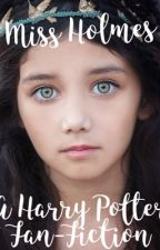 Miss Holmes, A Harry Potter Fan fiction by AyselHB