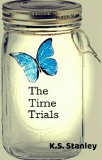 The Time Trials [18+] [#Wattys2017] by KS_Stanley