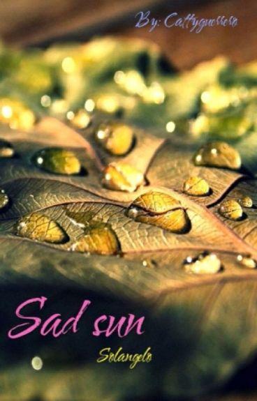 Sad sun [Solangelo]
