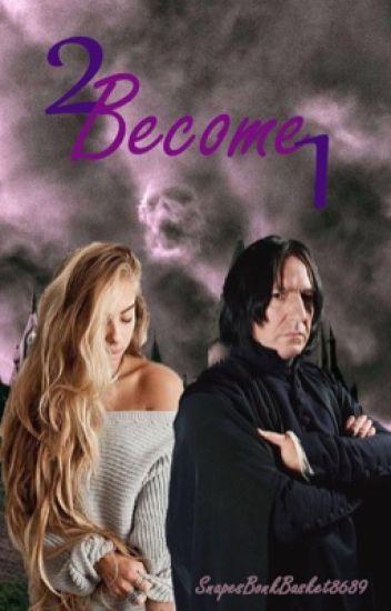 2 Become 1 - Snape (complete) - SnapesBonkBasket8689 - Wattpad