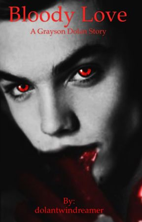 Bloody Love - A Grayson Dolan Story by dolantwindreamer