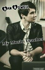 Dan Howell: My Music Teacher. by DanGivesMePhils