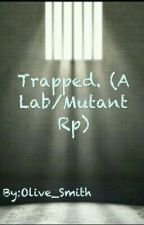 -_-CLOSED-_- Trapped. (A Lab/Mutant Rp) by Olive_Smith