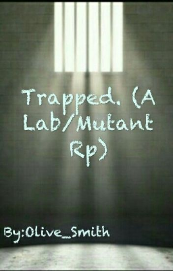 -_-CLOSED-_- Trapped. (A Lab/Mutant Rp)